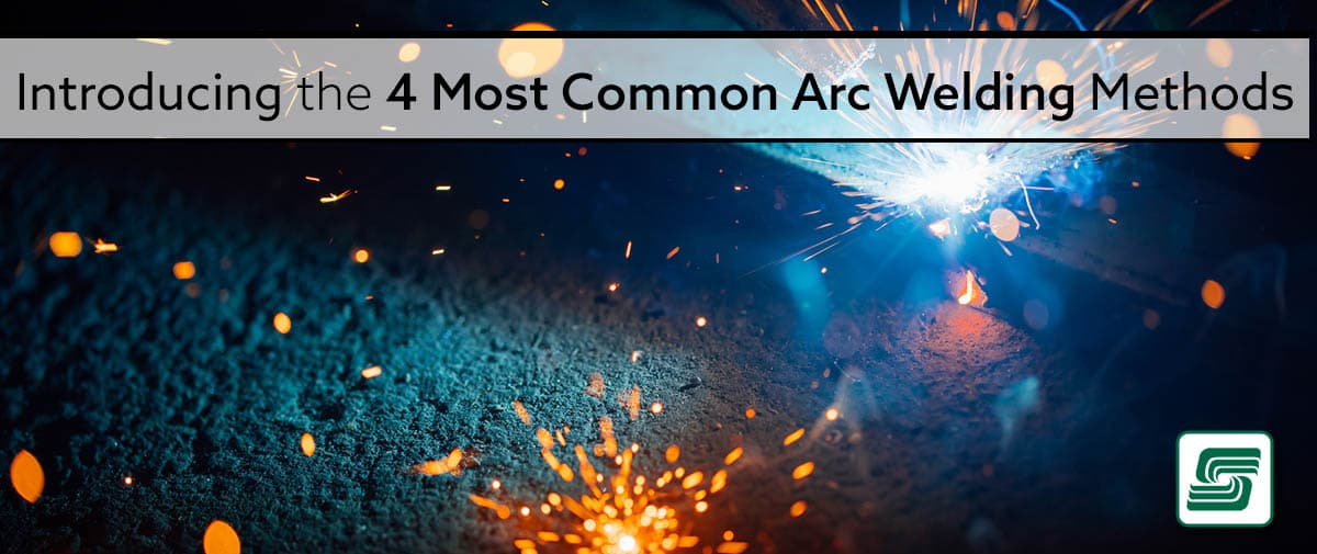 the 4 most common arc welding methods