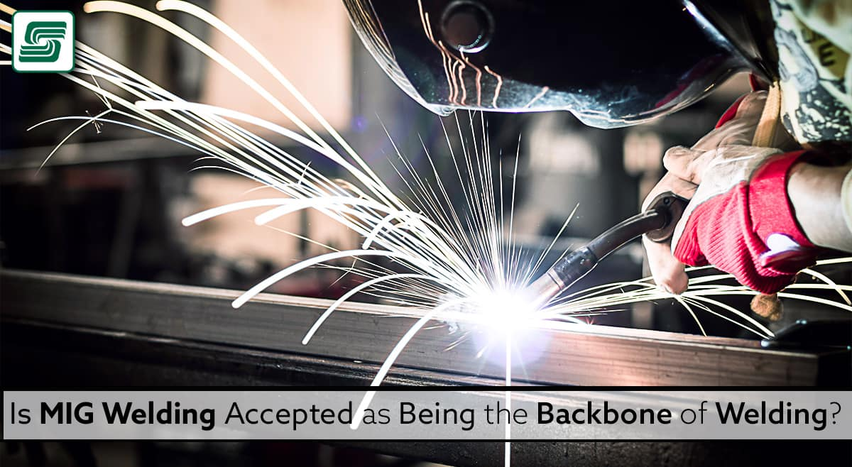 Is MIG Welding Accepted as the Backbone of Welding?