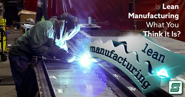 Is Lean Manufacturing What You Think It Is.jpg