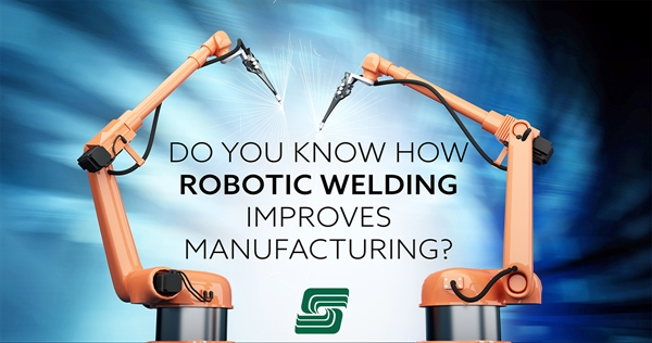 Do You Know How Robotic Welding Improves Manufacturing?