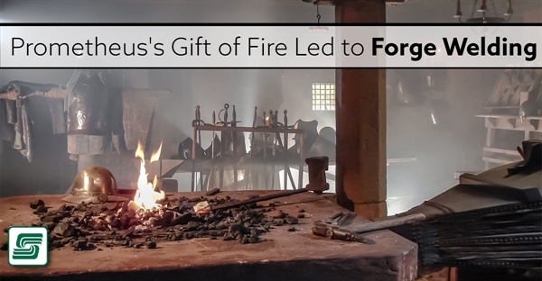 Prometheus's Gift of Fire Led to Forge Welding